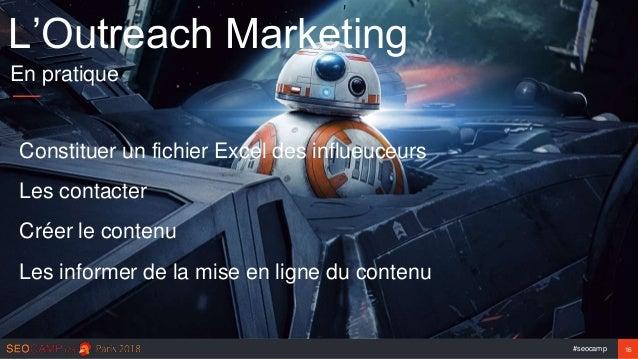 #seocamp 16 L'Outreach Marketing En pratique Constituer un fichier Excel des influeuceurs Les contacter Créer le contenu L...