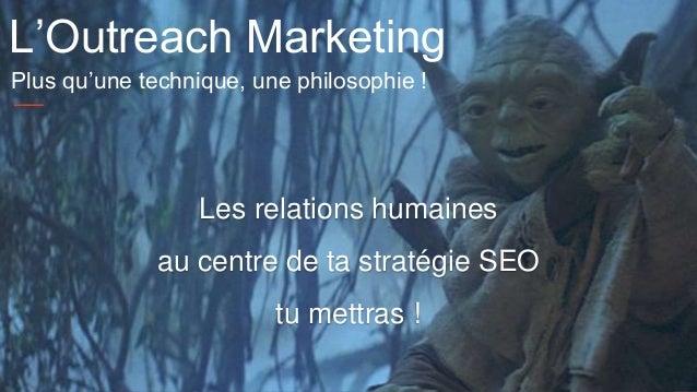 #seocamp 22 Les relations humaines au centre de ta stratégie SEO tu mettras ! L'Outreach Marketing Plus qu'une technique, ...