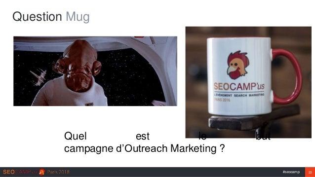 #seocamp 23 Question Mug Quel est le but campagne d'Outreach Marketing ?