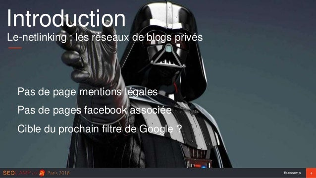 #seocamp 4 Introduction Le-netlinking : les réseaux de blogs privés Pas de page mentions légales Pas de pages facebook ass...