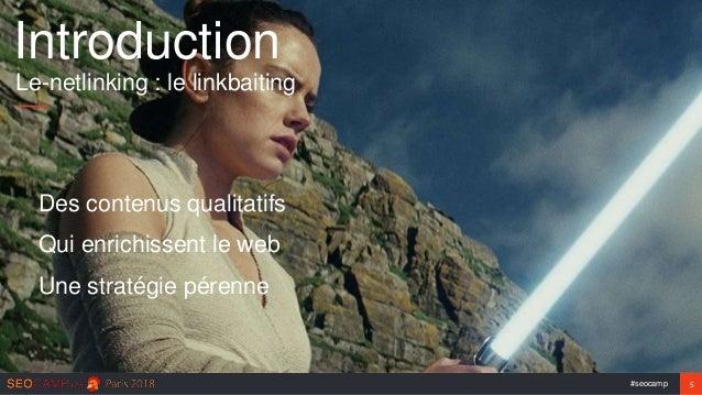 #seocamp 5 Introduction Le-netlinking : le linkbaiting Des contenus qualitatifs Qui enrichissent le web Une stratégie pére...