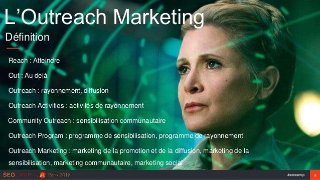 #seocamp 6 Out : Au delà Reach : Atteindre Outreach : rayonnement, diffusion Community Outreach : sensibilisation communau...