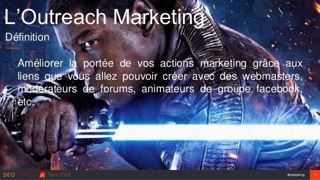 #seocamp 7 L'Outreach Marketing Définition Améliorer la portée de vos actions marketing grâce aux liens que vous allez pou...
