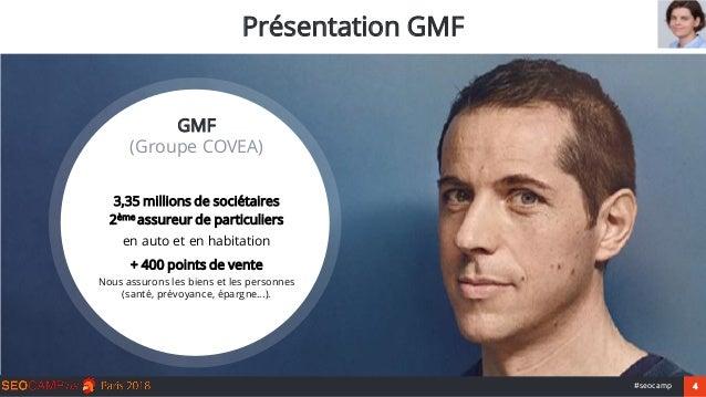 4#seocamp Présentation GMF Dimension GMF/ Assurance vie GMF (Groupe COVEA) 3,35 millions de sociétaires 2ème assureur de p...