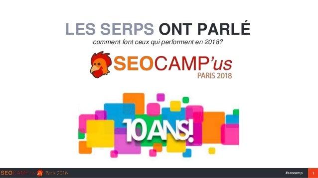 #seocamp 1 LES SERPS ONT PARLÉ comment font ceux qui performent en 2018?