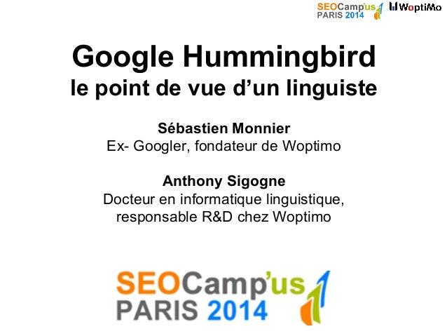 Google Hummingbird le point de vue d'un linguiste Sébastien Monnier Ex- Googler, fondateur de Woptimo Anthony Sigogne Doct...