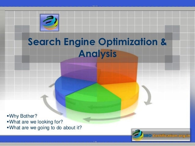 Search Engine Optimization &                   AnalysisWhy Bother?What are we looking for?What are we going to do about...