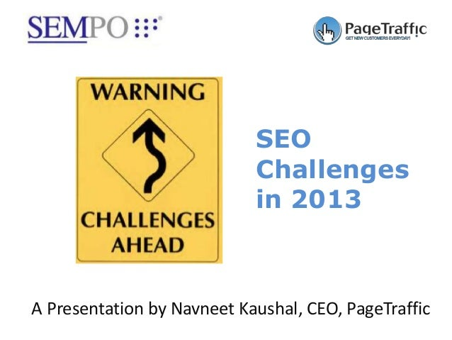 SEO                            Challenges                            in 2013A Presentation by Navneet Kaushal, CEO, PageTr...