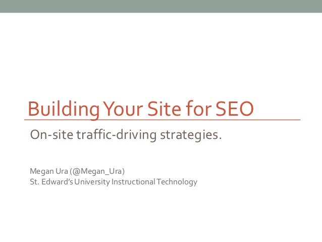 Building Your Site for SEOOn-site traffic-driving strategies.Megan Ura (@Megan_Ura)St. Edward's University Instructional T...