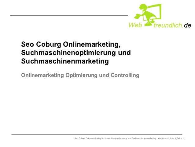Seo Coburg Onlinemarketing,Suchmaschinenoptimierung undSuchmaschinenmarketingOnlinemarketing Optimierung und Controlling  ...