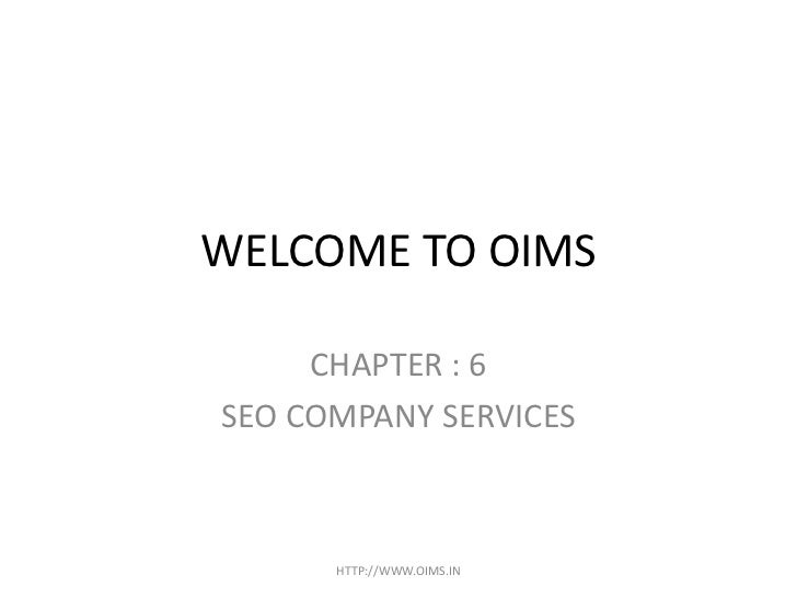 WELCOME TO OIMS     CHAPTER : 6SEO COMPANY SERVICES      HTTP://WWW.OIMS.IN