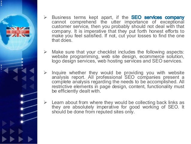  Business terms kept apart, if the SEO services company cannot comprehend the utter importance of exceptional customer se...