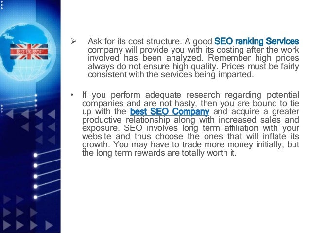  Ask for its cost structure. A good SEO ranking Services company will provide you with its costing after the work involve...