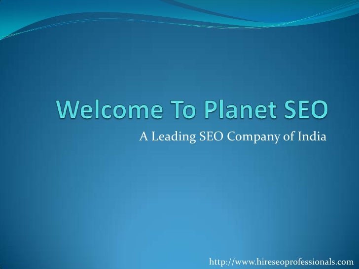 Welcome To Planet SEO<br />A Leading SEO Company of India<br />http://www.hireseoprofessionals.com<br />