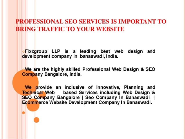 PROFESSIONAL SEO SERVICES IS IMPORTANT TO BRING TRAFFIC TO YOUR WEBSITE Fixxgroup LLP is a leading best web design and de...