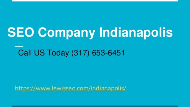 SEO Company Indianapolis https://www.lewisseo.com/indianapolis/ Call US Today (317) 653-6451