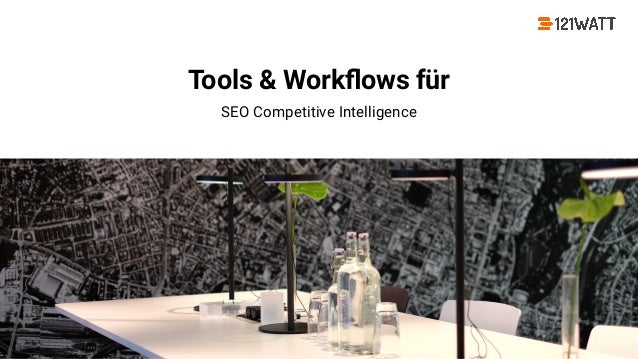 © 121WATT - André Goldmann #dmemuc Tools & Workflows für SEO Competitive Intelligence