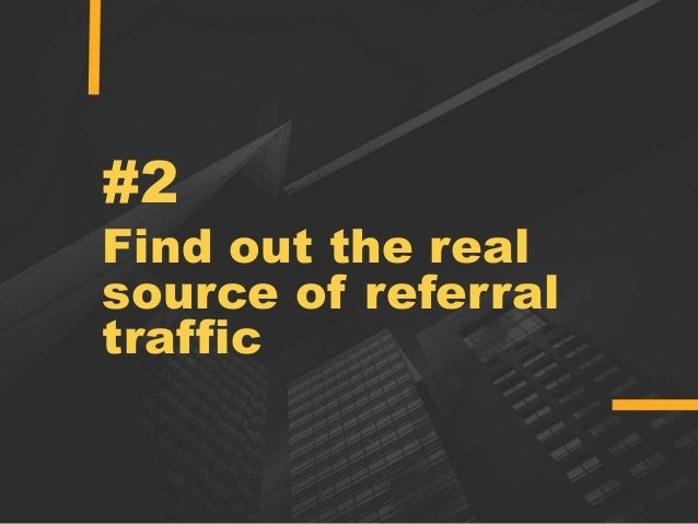 #2 Find out the real source of referral traffic