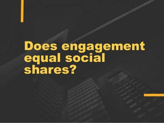 Does engagement equal social shares?