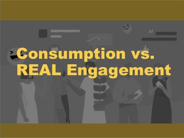 Consumption vs. REAL Engagement