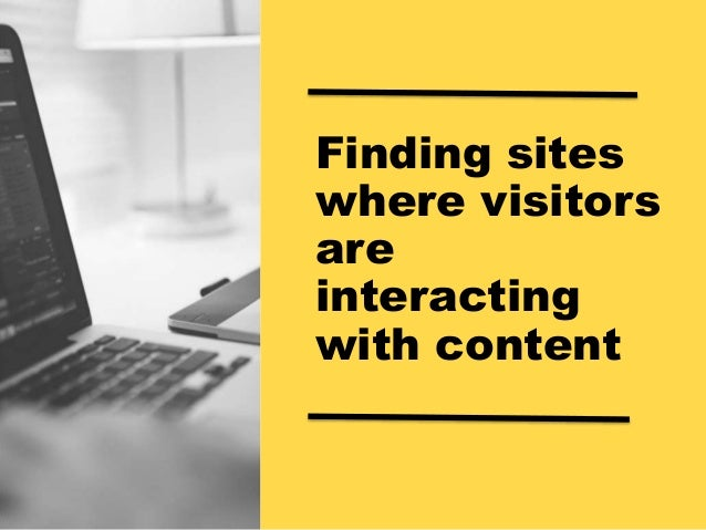 Finding sites where visitors are interacting with content