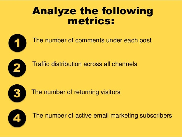 Analyze the following metrics: The number of comments under each post The number of returning visitors Traffic distributio...