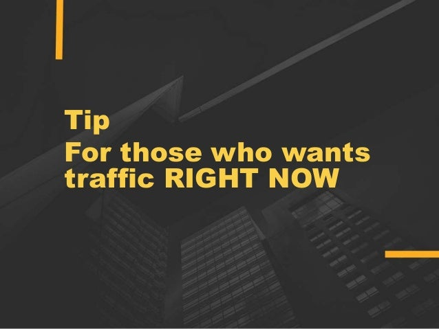 Tip For those who wants traffic RIGHT NOW