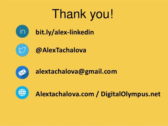 bit.ly/alex-linkedin @AlexTachalova alextachalova@gmail.com Alextachalova.com / DigitalOlympus.net Thank you!