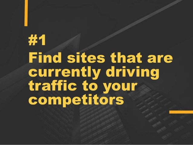 #1 Find sites that are currently driving traffic to your competitors