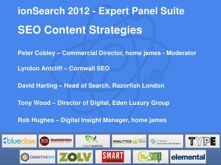 ionSearch 2012 - Expert Panel SuiteSEO Content StrategiesPeter Cobley – Commercial Director, home james - ModeratorLyndon ...
