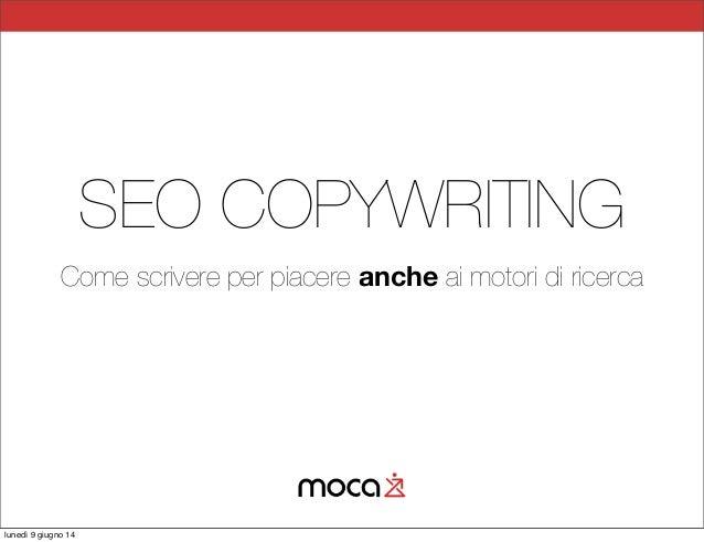 SEO COPYWRITING Come scrivere per piacere anche ai motori di ricerca lunedì 9 giugno 14
