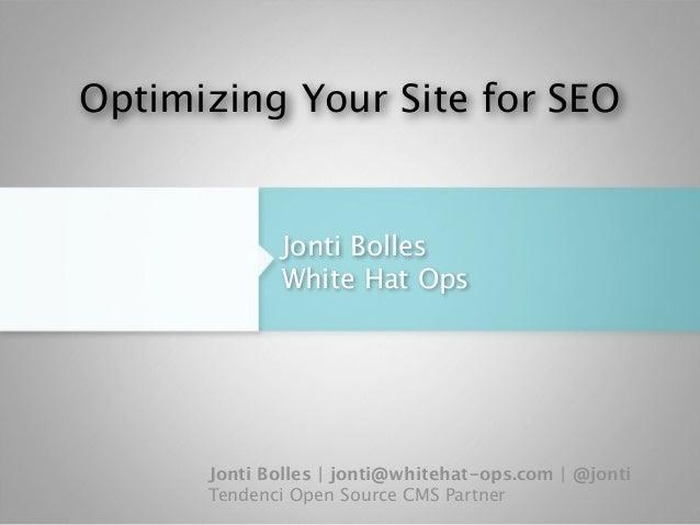 Jonti Bolles White Hat Ops Jonti Bolles | jonti@whitehat-ops.com | @jonti Tendenci Open Source CMS Partner Optimizing Your...