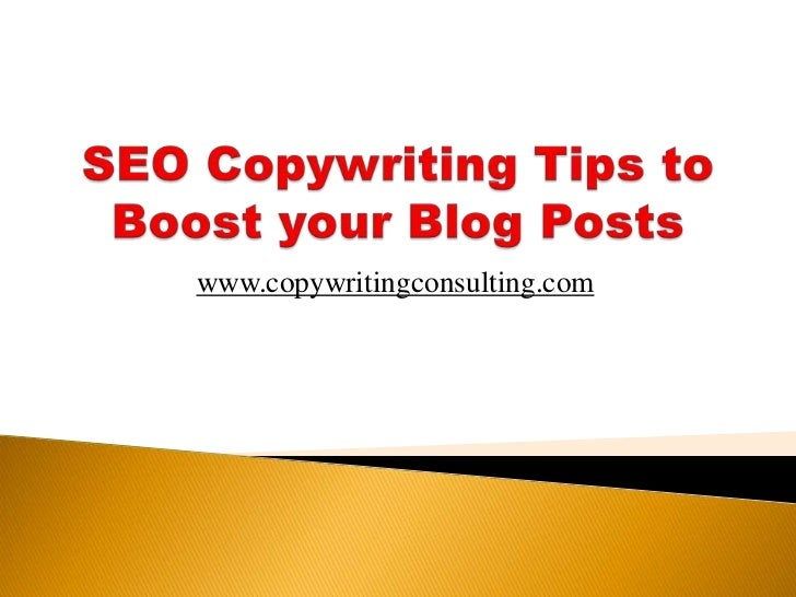 SEO Copywriting Tips to Boost your Blog Posts<br />www.copywritingconsulting.com<br />