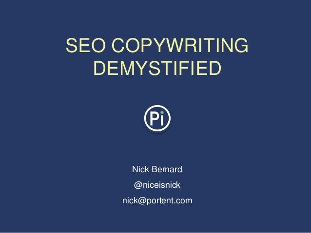 Nick Bernard @niceisnick nick@portent.com SEO COPYWRITING DEMYSTIFIED