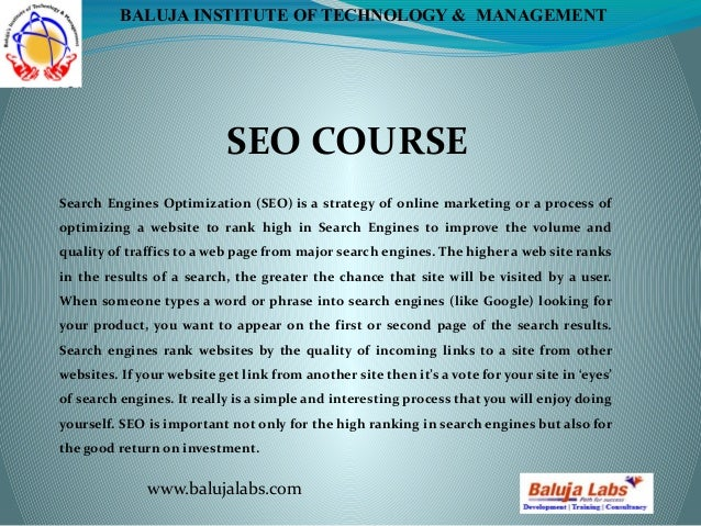 SEO COURSE www.balujalabs.com BALUJA INSTITUTE OF TECHNOLOGY & MANAGEMENT Search Engines Optimization (SEO)is a strategy ...