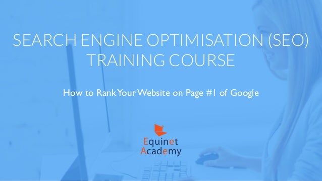 SEARCH ENGINE OPTIMISATION (SEO) TRAINING COURSE How to RankYour Website on Page #1 of Google Academy Equinet