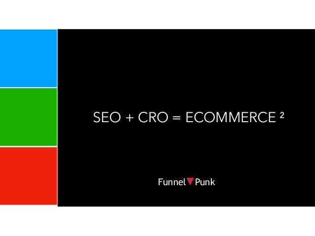 !1 SEO + CRO = ECOMMERCE ² Funnel▼Punk Funnel▼Punk