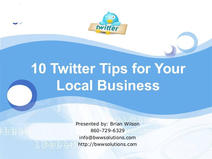 LOGO       10 Twitter Tips for Your           Local Business             Presented by: Brian Wilson                   860-...