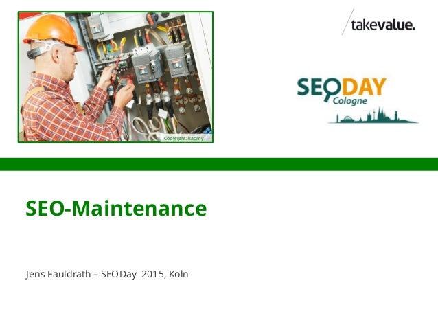 SEO-Maintenance Jens Fauldrath – SEODay 2015, Köln Copyright: kadmy