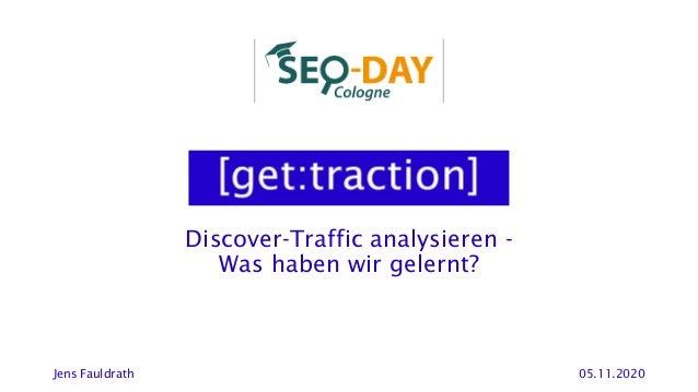 Discover-Traffic analysieren - Was haben wir gelernt? Jens Fauldrath 05.11.2020
