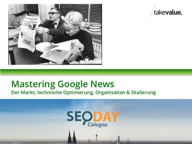 Mastering Google News  Der Markt, technische Optimierung, Organisation & Skalierung