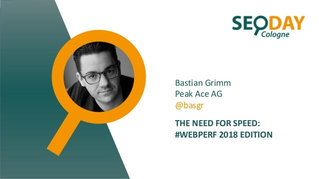 Bastian Grimm Peak Ace AG @basgr THE NEED FOR SPEED: #WEBPERF 2018 EDITION