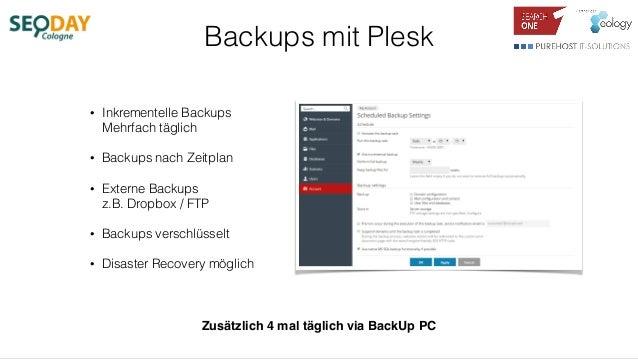Backups mit Plesk • Inkrementelle Backups Mehrfach täglich • Backups nach Zeitplan • Externe Backups z.B. Dropbox / FTP ...