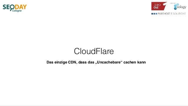 """CloudFlare Das einzige CDN, dass das """"Uncachebare"""" cachen kann"""
