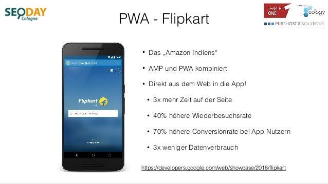 """PWA - Flipkart • Das """"Amazon Indiens"""" • AMP und PWA kombiniert • Direkt aus dem Web in die App! • 3x mehr Zeit auf der Sei..."""
