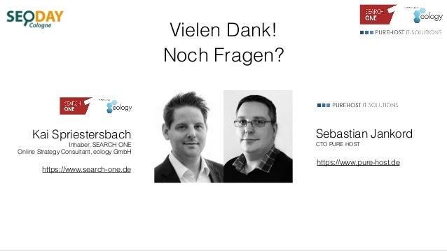 Kai Spriestersbach Inhaber, SEARCH ONE Online Strategy Consultant, eology GmbH Sebastian Jankord CTO PURE HOST Vielen Dank...