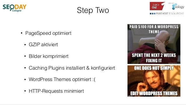 Step Two • PageSpeed optimiert • GZIP aktiviert • Bilder komprimiert • Caching Plugins installiert & konfiguriert • WordPre...