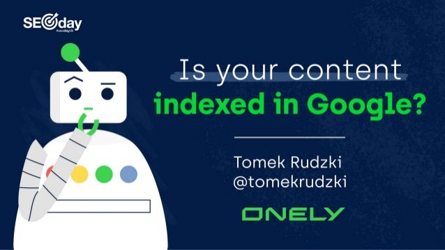 Is Your Content Indexed in Google?   SEODay 2020 Slide 2