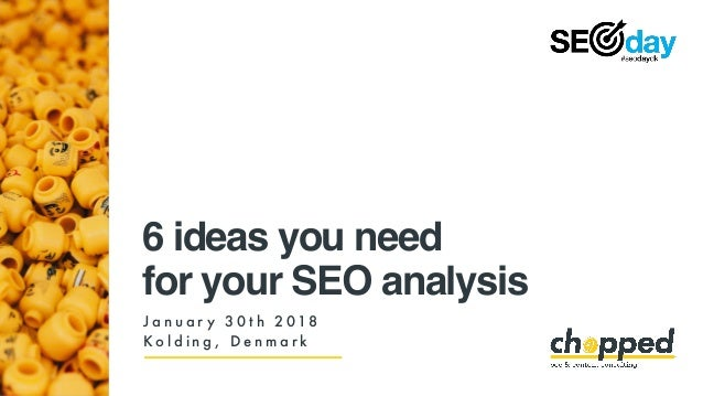 6 ideas you need for your SEO analysis J a n u a r y 3 0 t h 2 018 K o l d i n g , D e n m a r k