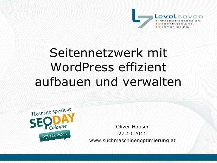 Seitennetzwerk mit  WordPress effizientaufbauen und verwalten                Oliver Hauser                 27.10.2011     ...